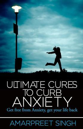 Ultimate Cures to Curb Anxiety