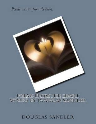 Poems from the Heart the Works by Douglas Sandler