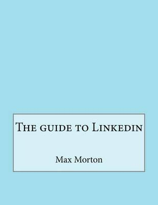 The Guide to Linkedin