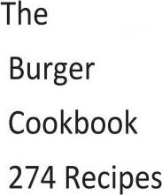 The Burger Cookbook 274 Recipes
