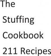 The Stuffing Cookbook 211 Recipes