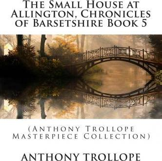 The Small House at Allington, Chronicles of Barsetshire Book 5