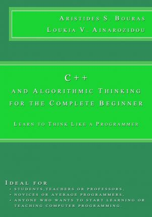 C++ and Algorithmic Thinking for the Complete Beginner