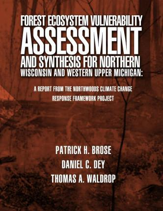 Forest Ecosystem Vulnerability Assessment and Synthesis for Northern Wisconsin and Western Upper Michigan