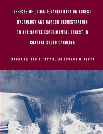 Effects of Climate Variability on Forest Hydrology and Carbon Sequestration on the Santee Experimental Forest in Coastal South Carolina