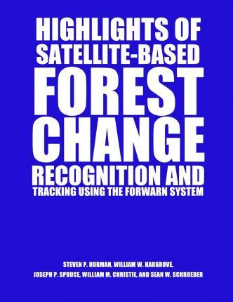 Highlights of Satellite-Based Forest Change Recognition and Tracking Using the Forwarn System