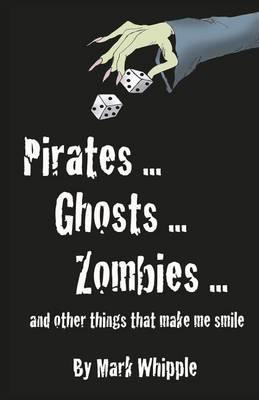 Pirates . . . Ghosts . . . Zombies . . .