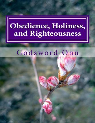 Obedience, Holiness, and Righteousness