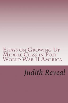 Essays on Growing Up Middle Class in Post World War II America