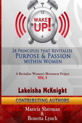 Wake Up! 24 Principles That Revitalize Purpose & Passion Within Women