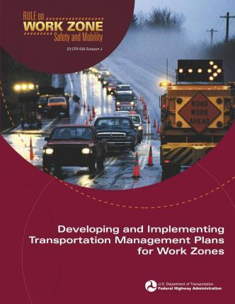Developing and Implementing Transportation Management Plans for Work Zones