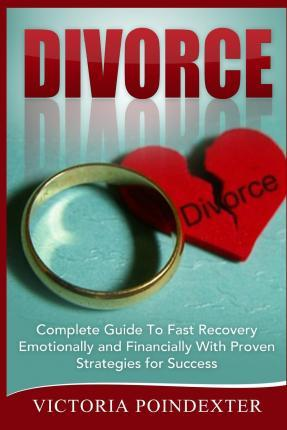 Divorce  Complete Guide to Fast Recovery, Emotionally and Financially with Proven Strategies for Success