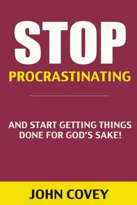 Stop Procrastinating and Start Getting Things Done for God's Sake! (Procrastination, Procrastinate, Getting Things Done, Productivity, Effectiveness, Time Management, Procrastination Book)