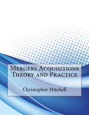 Mergers Acquisitions Theory and Practice