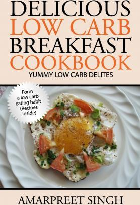 Delicious Low Carb Breakfast Cookbook- Yummy Low Carb Delights