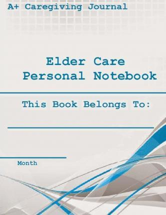 Elder Care Personal Notebook ( Monthly )