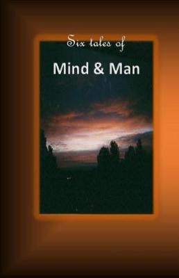 Six Tales of Mind and Man