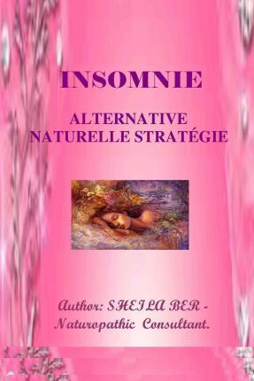 Insomnie - Alternative Naturelle Strategie. Ecrit Par Sheila Ber.