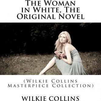 The Woman in White, the Original Novel