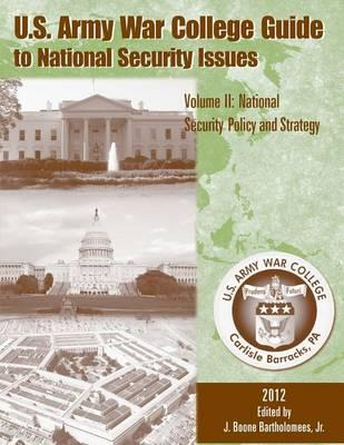 U. S. Army War College Guide to National Security Issues Volume I