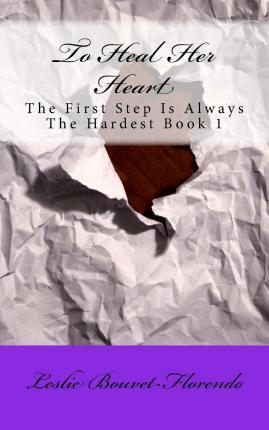 To Heal Her Heart (the First Step Is Always the Hardest) Book 1