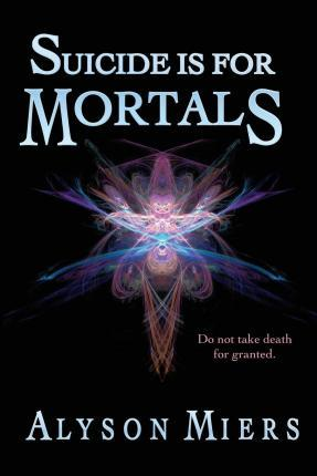 Suicide Is for Mortals