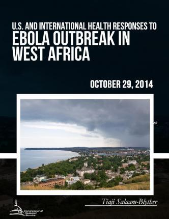 U.S. and International Health Responses to the Ebola Outbreak in West Africa