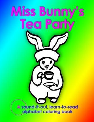 MS Bunny's Tea Party, a Sound-It-Out, Learn to Read Alphabet Coloring Book