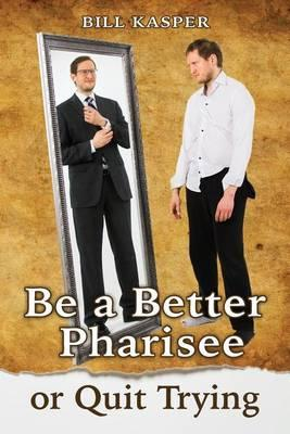 Be a Better Pharisee, or Quit Trying