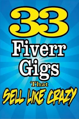 33 Fiverr Gigs That Sell Like Crazy