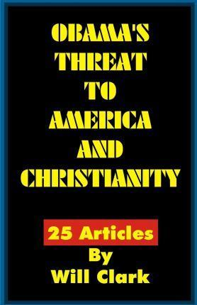 Obama's Threat to America and Christianity