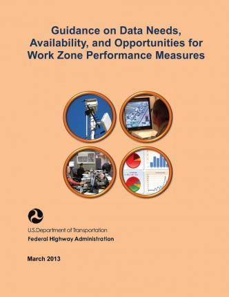 Guidance on Data Needs, Availability, and Opportunities for Work Zone Performance Measures