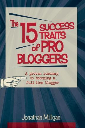 The 15 Success Traits of Pro Bloggers