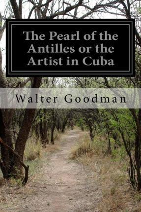 The Pearl of the Antilles or the Artist in Cuba