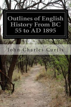 Outlines of English History from BC 55 to Ad 1895