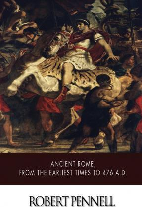 Ancient Rome, from the Earliest Times to 476 A.D.