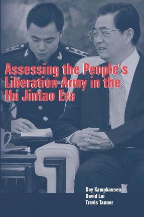 Assessing the People's Liberation Army in the Hu Jintao Era
