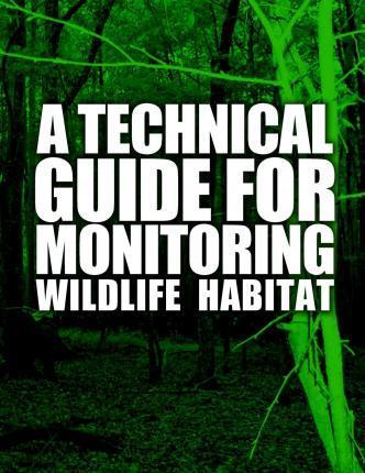 A Technical Guide for Monitoring Wildlife Habitat