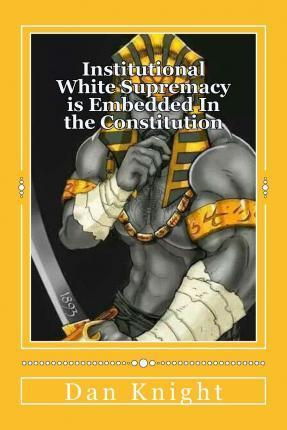 Institutional White Supremacy Is Embedded in the Constitution