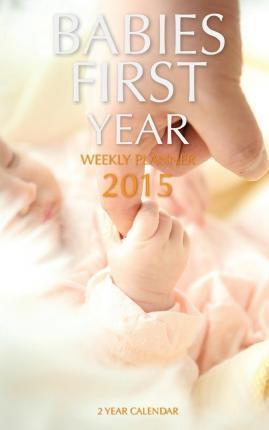 Babies First Year Weekly Planner 2015