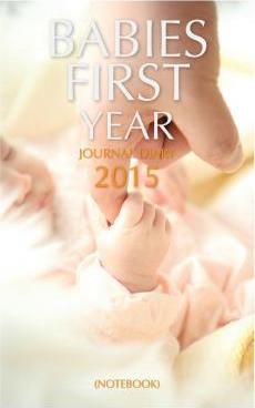Babies First Year Journal Diary (Notebook)