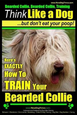 Bearded Collie, Bearded Collie Training Think Like a Dog But Don't Eat Your Poop!