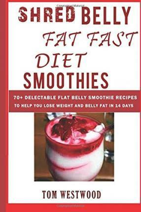Shred Belly Fat Fast Diet Smoothies