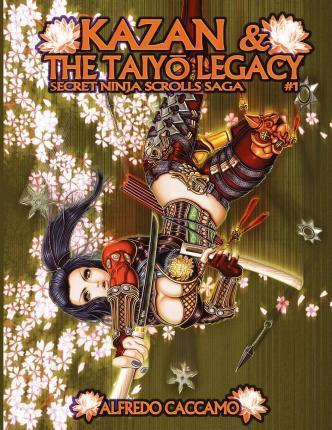 Kazan & the Taiyo Legacy - Secret Ninja Scrolls Saga #1