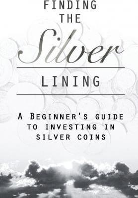 Finding the Silver Lining a Beginner?s Guide to Investing in Silver Coins