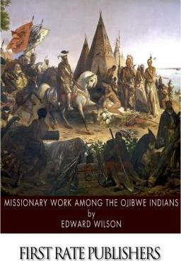 Missionary Work Among the Ojibwe Indians
