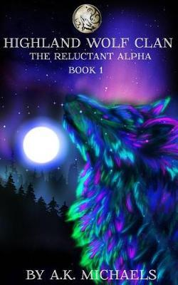 Highland Wolf Clan, Book 1, the Reluctant Alpha