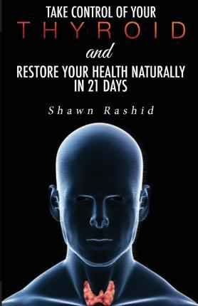 Take Control of Your Thyroid & Restore Your Health Naturally in 21 Days