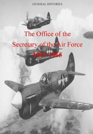 The Office of the Secretary of the Air Force 1947-1965