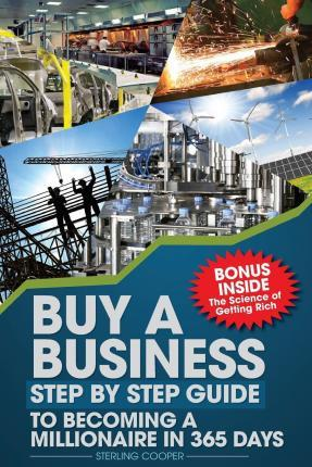 Buy a Business, Step by Step Guide to Becoming a Millionaire in 365 Days